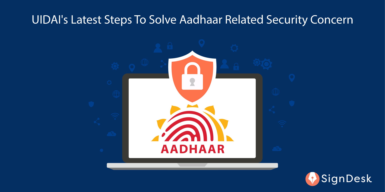 UIDAIs Latest Steps To Solve Aadhaar Related Security Concern
